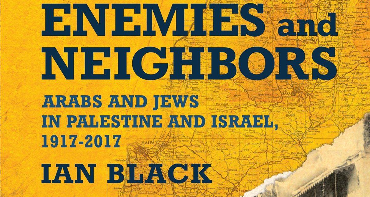 الجيران الأعداء: العرب واليهود في فلسطين وإسرائيل 1917-2017